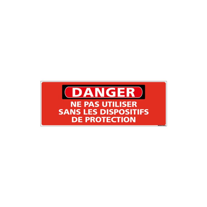 Panneau - DANGER - Ne pas utiliser sans les dispositifs de protection