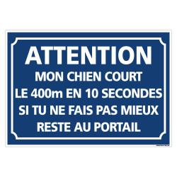 PANNEAU ATTENTION MON CHIEN COURT LE 400M EN 10 SECONDES (H0337)